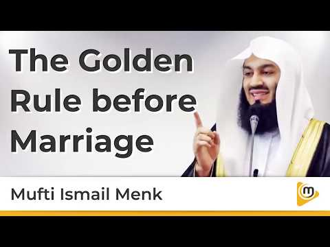 The Golden Rule Before Marriage - Mufti Menk