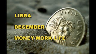 Libra December 2018 Money-Work-Life ~ ON YOUR WAY TO MORE STABILITY