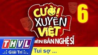 THVL | Cười xuyên Việt - Phiên bản nghệ sĩ 2016: Tập 6 - Tui sợ