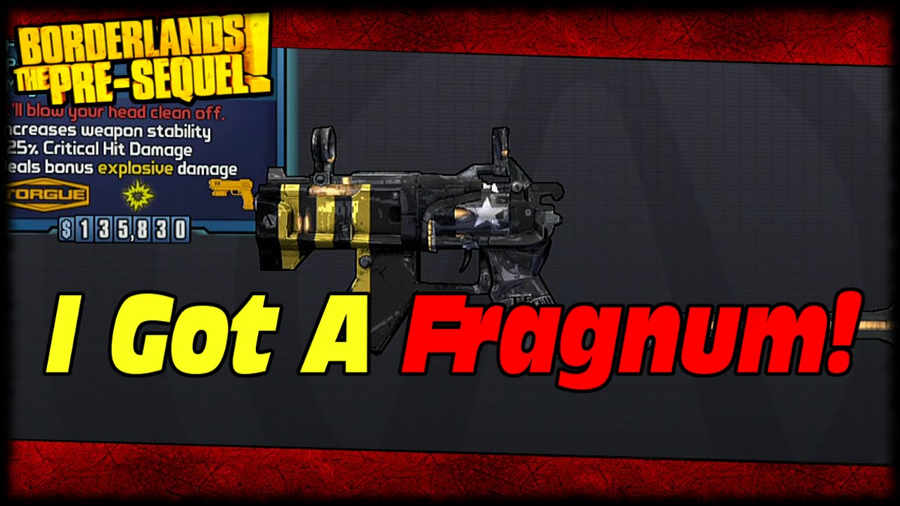 Borderlands the pre sequel i got a fragnum my 1st time using the