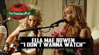 Ella Mae Bowen, I Dont Wanna Watch - #LetTheGirlsPlay YouTube Videos