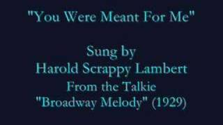 """""""You Were Meant For Me"""" (1929) Harold Scrappy Lambert"""