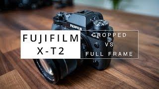 Fujifilm X-T2 | Full Frame versus Cropped Sensor |