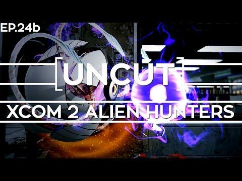 [UNCUT] XCOM 2: Alien Hunters ft. Shen's Last Gift (Mission 23b) |