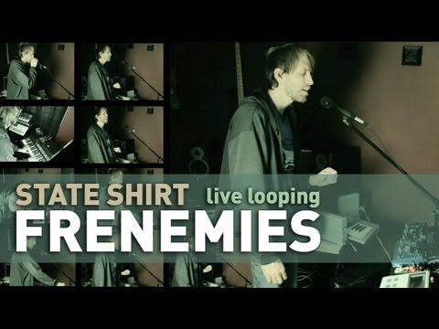 State Shirt - Frenemies - [Live Looping with Mobius looper]