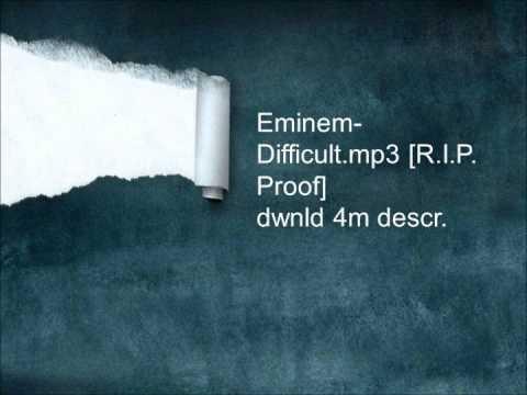 Eminem-Difficult [R.I.P. Proof].mp3 + dwnd link.wmv