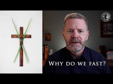 The Reason for Fasting | Lent Explained