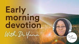 Dr Yana Johnson early morning devotion and revelation.