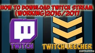 HOW TO DOWNLOAD TWITCH STREAMS OR VODs 2017/2018 [EASY]