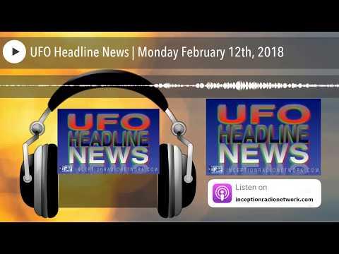 UFO Headline News | Monday February 12th, 2018