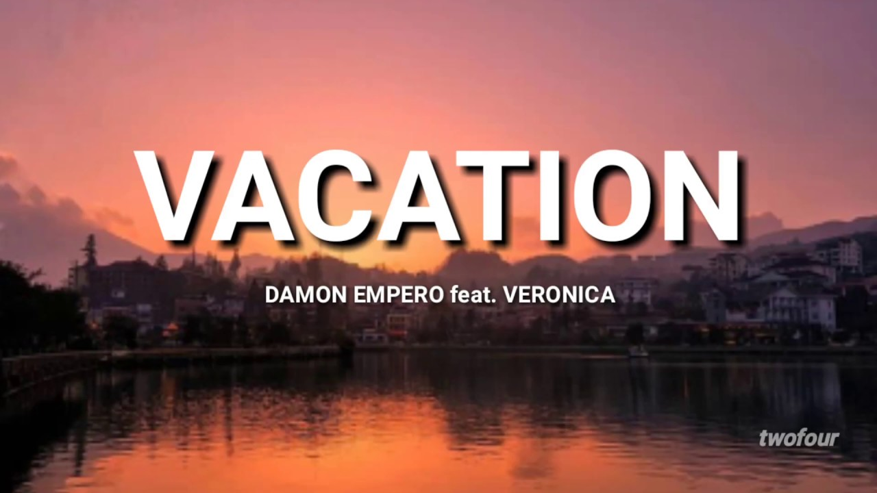 Damon Empero feat. Veronica - Vacation (Lyrics) - YouTube