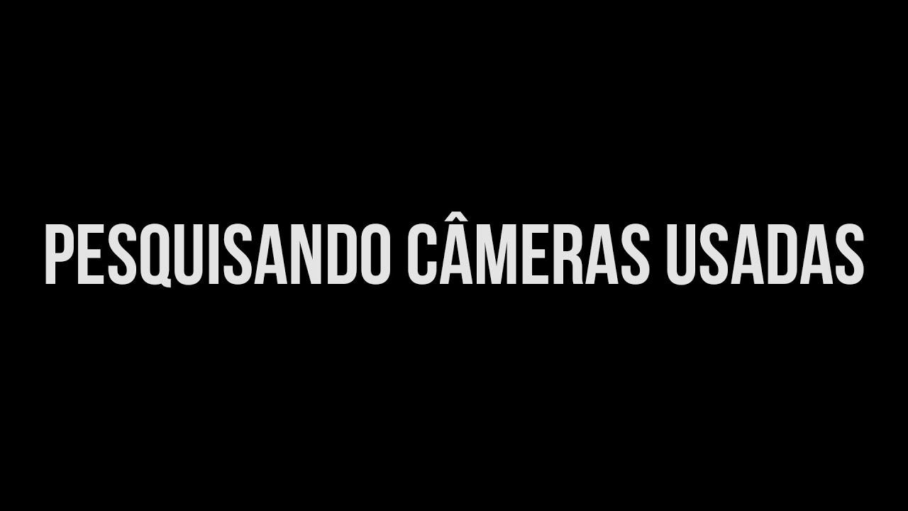 Pesquisando Câmeras Usadas