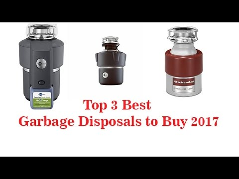 The Top 3 Best Garbage Disposals to Buy 2017 – Garbage Disposals Reviews