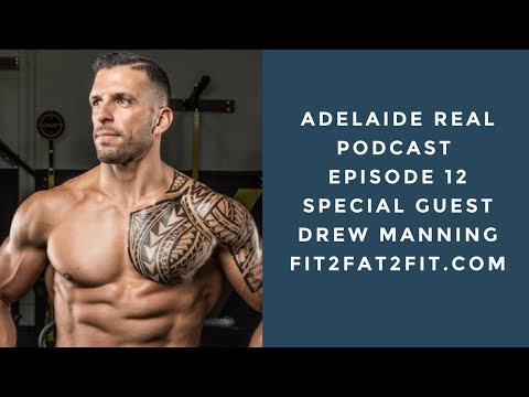 Adelaide Real Podcast - Episode 12 - Drew Manning: Fit2Fat2Fit