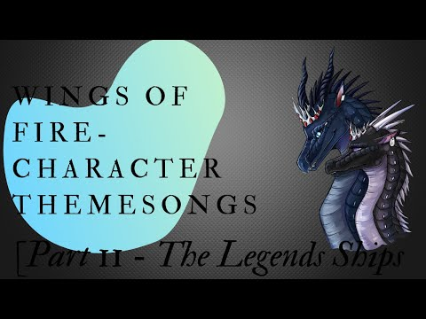 Wings of Fire - Character Themesongs [Part 11 - The Legends Ships]
