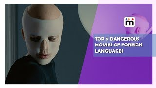 Top 9 Dangerous Movies of Foreign Languages | Mijaaj Entertainment