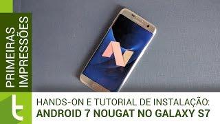 Android 7 Nougat no Galaxy S7: impressões e tutorial de instalação | TudoCelular.com