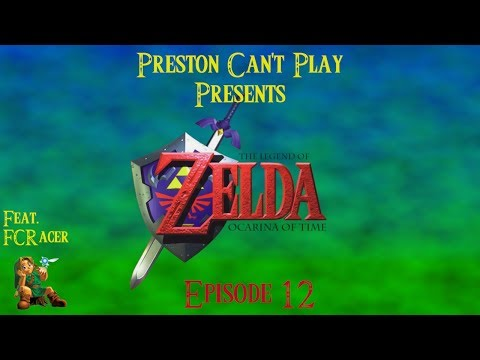 Preston Can't Play - The Legend of Zelda: Ocarina of Time Ep. 12 ft. FCRacer