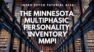 The Minnesota Multiphasic Personality Inventory - MMPI (Intro Psych Tutorial #136)