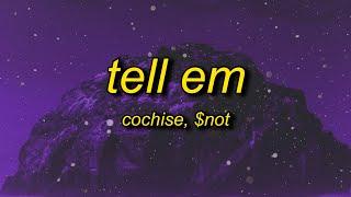 Cochise, $NOT - Tell Em (Lyrics)   tell em what's up tell em it's on