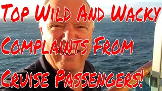 Top Wild and Wacky Complaints From Cruise Ship Passengers Ever Made to Cruise Lines!