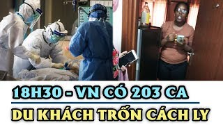 18h30 hôm nay - Việt Nam có ca nhiễm thứ 203 | Nữ du khách Mỹ trốn cách ly
