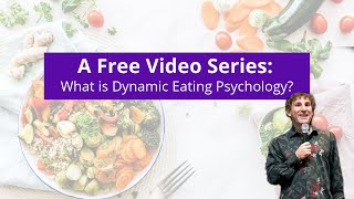 A Free Video Series: What is Dynamic Eating Psychology?