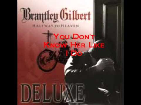 Brantley Gilbert- You don't know her like i do - YouTube