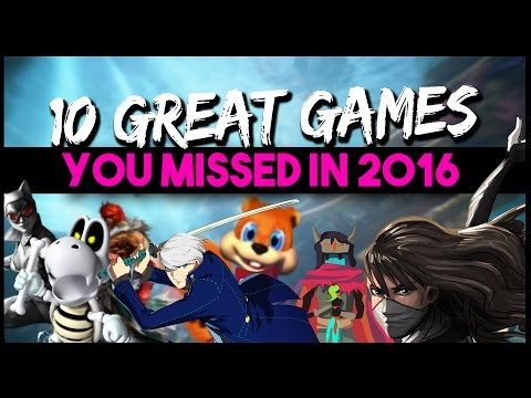 Top 10 Games You MISSED In 2016