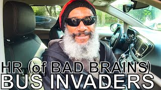 HR (of Bad Brains) feat. Downtown Brown - BUS INVADERS Ep. 1485