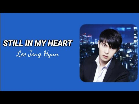 Still In My Heart - Lee Jong Hyun [ CNBLUE ] Lyrics