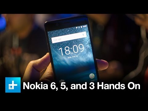 Nokia 6, Nokia 5, Nokia 3 - Hands On at MWC 2017