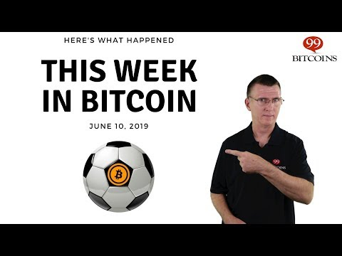 This Week In Bitcoin - June 10th, 2019
