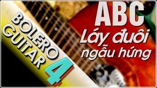 Điệu bolero P4 - Hướng dẫn láy đuôi đúng nhịp chuẩn - học đàn Guitar ABC
