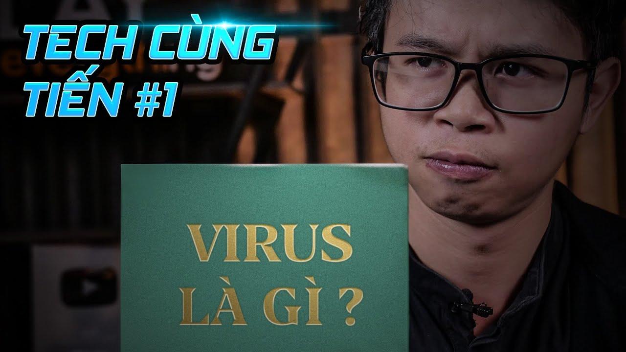 Tech Cùng Tiến 1: Virus máy tính là gì? Có bao nhiêu loại Virus?