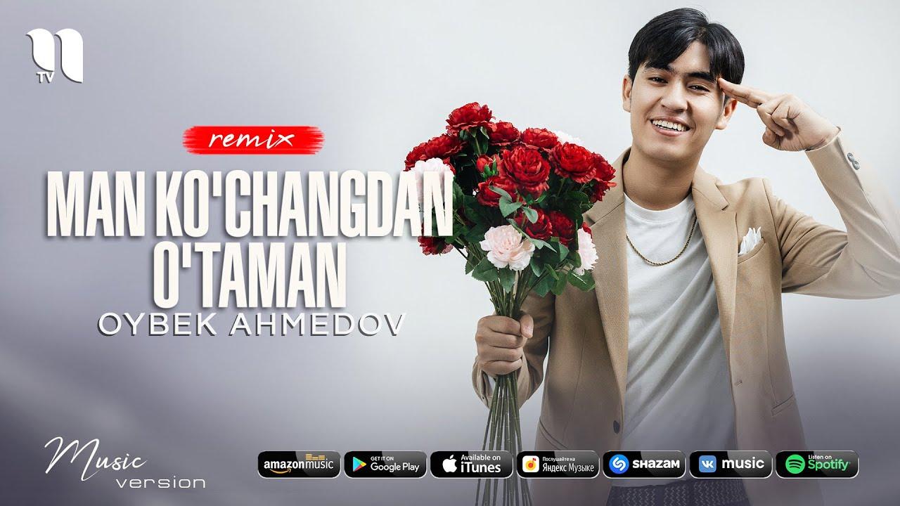 Oybek Ahmedov - Man ko'changdan o'taman (remix) онлайн томоша килиш
