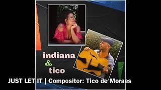 INDIANA & TICO: JUST LET IT | Compositor: Tico de Moraes