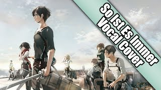 """Attack on Titan OST -""""So Ist Es Immer"""" Vocal Cover"""