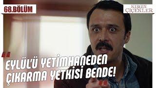 Kemal, Eylül'ü yetimhaneden alabiliyor mu? - Kırgın Çiçekler 68.Bölüm