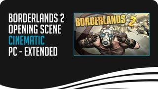 Borderlands 2 Opening Scene Cinematic PC - Extended