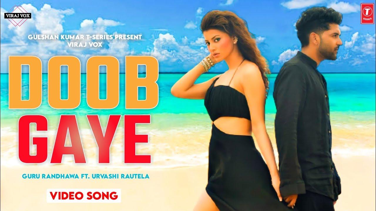 Doob Gaye Song Guru Randhawa Ft. urvashi Rautela New Song | Guru Randhawa  New Song 2021 | Doob Gaye - YouTube