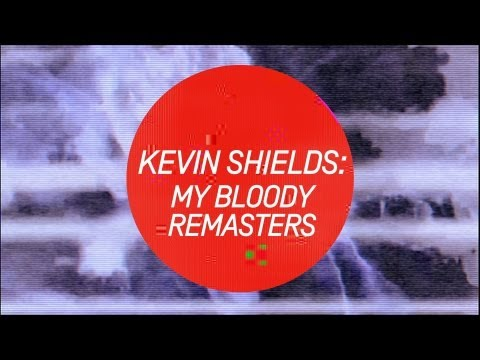 Kevin Shields: My Bloody Remasters mp3