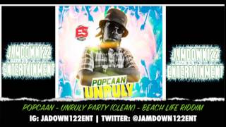 Popcaan - Unruly Party (Clean) - Audio - Beach Life Riddim [E5 Records] - 2014