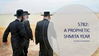 5782/2021: A Prophetic Shmita Year - What does it mean?