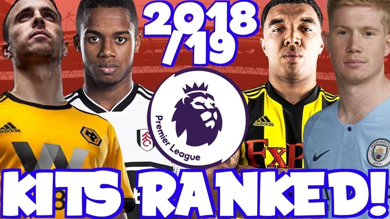 hot sale online 23e2f b7782 Ranking The New 18/19 Premier League Kits! Which Are The Best & Worst?!