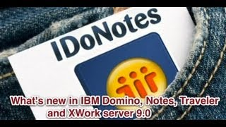 Whats New in IBM Domino, Notes, Traveler and XWork Server 9.0
