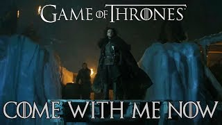 Game of Thrones | Come With Me Now