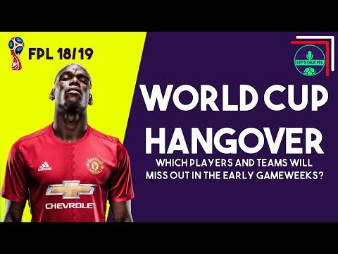 WORLD CUP HANGOVER | Who will miss the early gameweeks? | Fantasy Premier League 2018/19