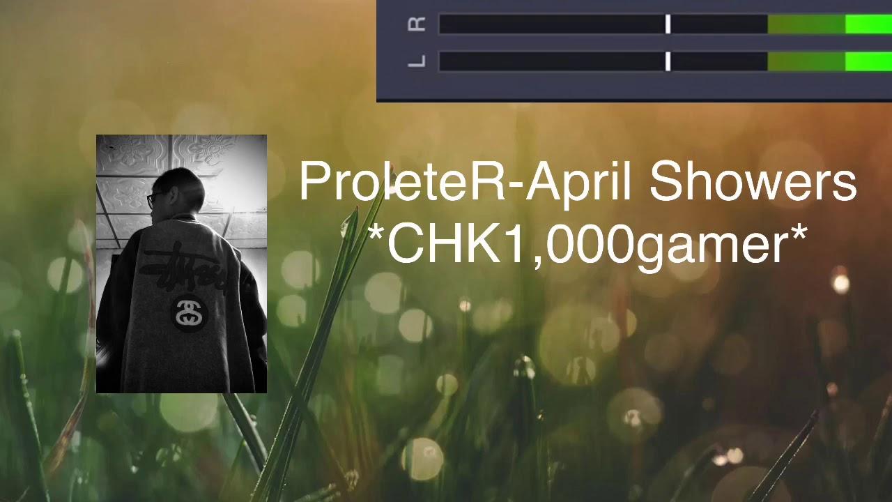 "ProleteR-April showers ""CHK1,000gamer - YouTube"