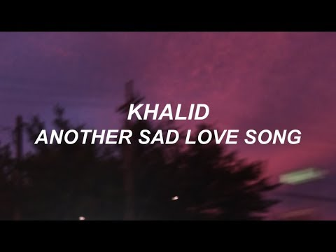 khalid // another sad love song (LYRICS)